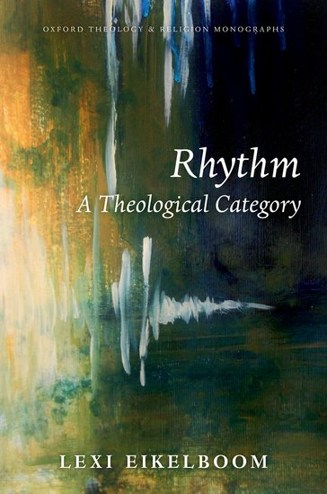 Rhythm: A Theological Category. Oxford: Oxford University Press, 2018.